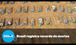 COVID-19: Brasil registra número recorde de mortes em apenas um dia