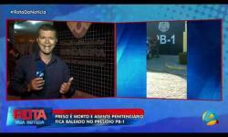 Preso é morto e agente penitenciário fica baleado no presídio PB-1; vídeo do Rota da Notícia, com Paulo Neto